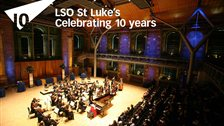 LSO St Luke&#39;s 10th Birthday Festival