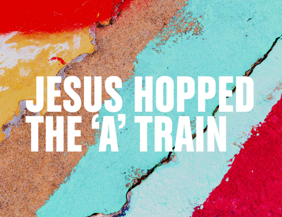 Jesus Hopped the 'A' Train